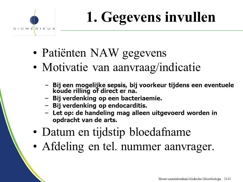 Slotervaartziekenhuis Medische Microbiologie 2010 1. Gegevens invullen Patiënten NAW gegevens Motivatie van aanvraag/indicatie –Bij een mogelijke seps
