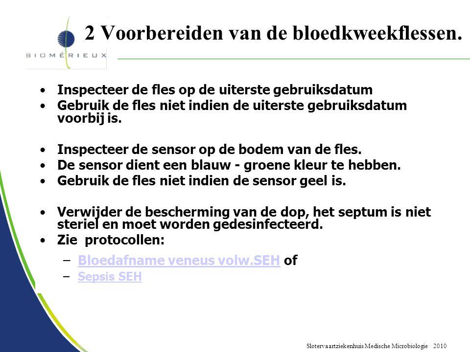 Slotervaartziekenhuis Medische Microbiologie 2010 2 Voorbereiden van de bloedkweekflessen. Inspecteer de fles op de uiterste gebruiksdatum Gebruik de