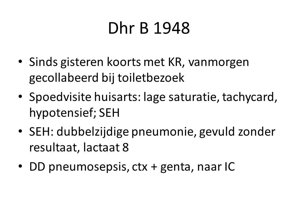 Dhr B 1948 Sinds gisteren koorts met KR, vanmorgen gecollabeerd bij toiletbezoek Spoedvisite huisarts: lage saturatie, tachycard, hypotensief; SEH SEH