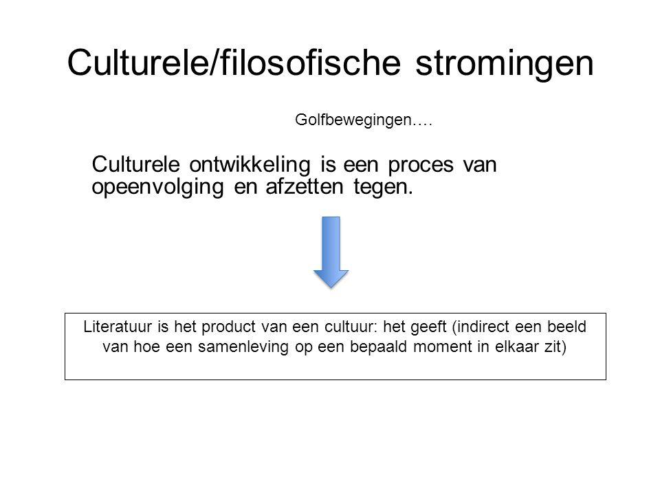 Culturele/filosofische stromingen Golfbewegingen…. Culturele ontwikkeling is een proces van opeenvolging en afzetten tegen. Literatuur is het product