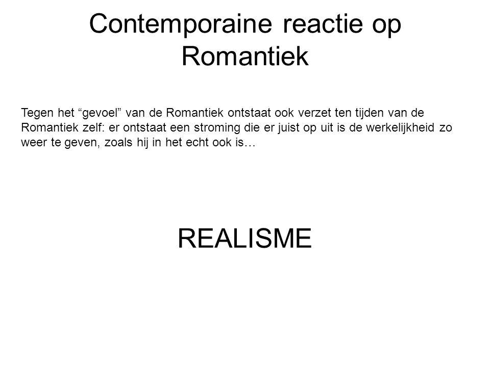 """Contemporaine reactie op Romantiek Tegen het """"gevoel"""" van de Romantiek ontstaat ook verzet ten tijden van de Romantiek zelf: er ontstaat een stroming"""