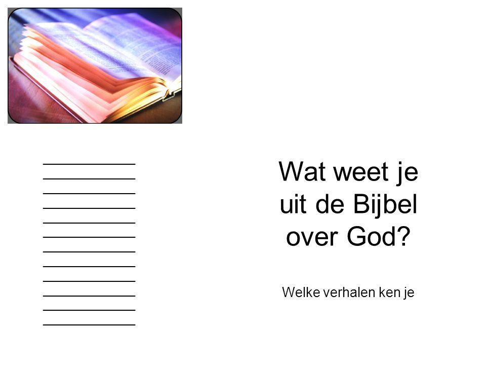Wat weet je uit de Bijbel over God? Welke verhalen ken je