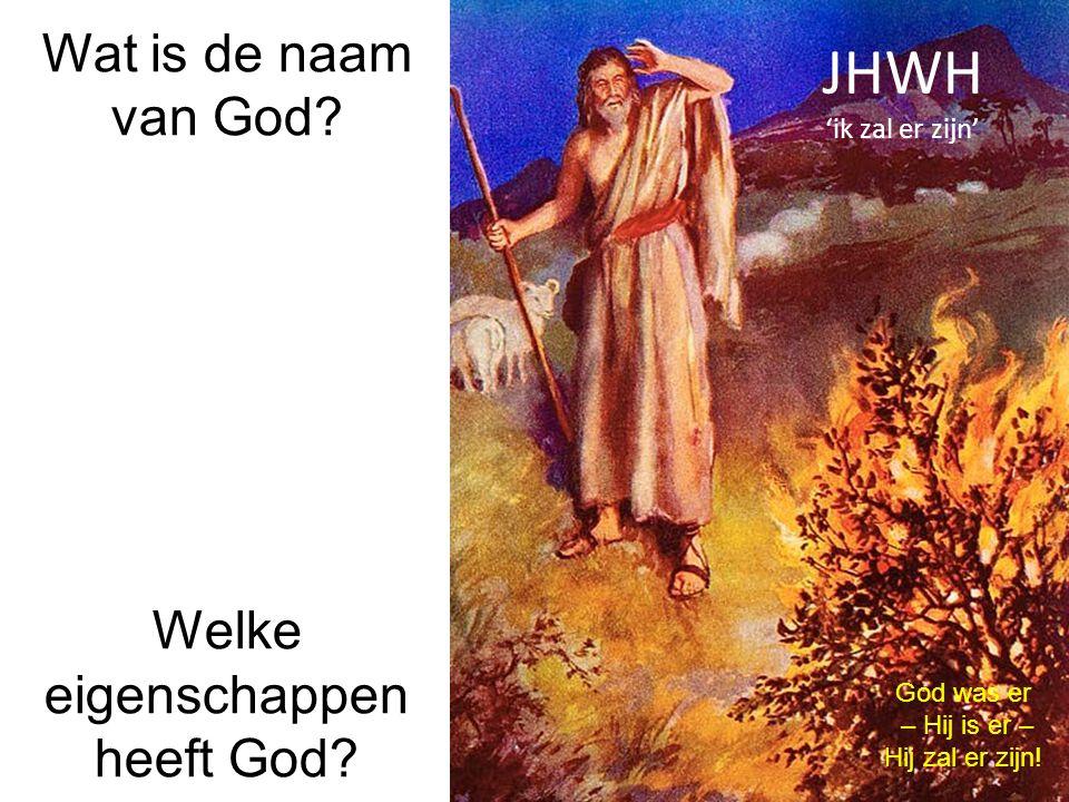 JHWH 'ik zal er zijn' God was er – Hij is er – Hij zal er zijn.