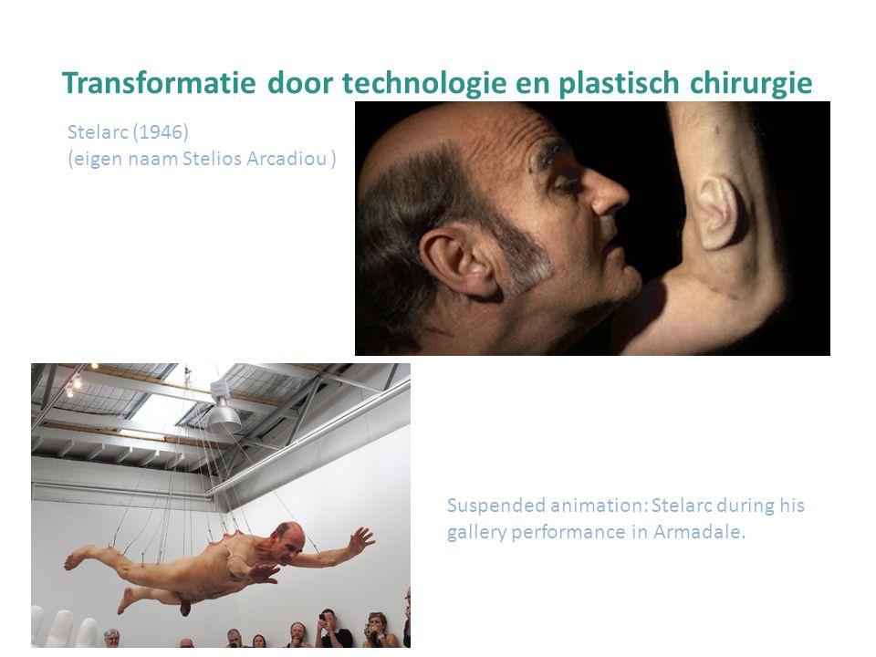 Transformatie door technologie en plastisch chirurgie Stelarc (1946) (eigen naam Stelios Arcadiou ) Suspended animation: Stelarc during his gallery pe