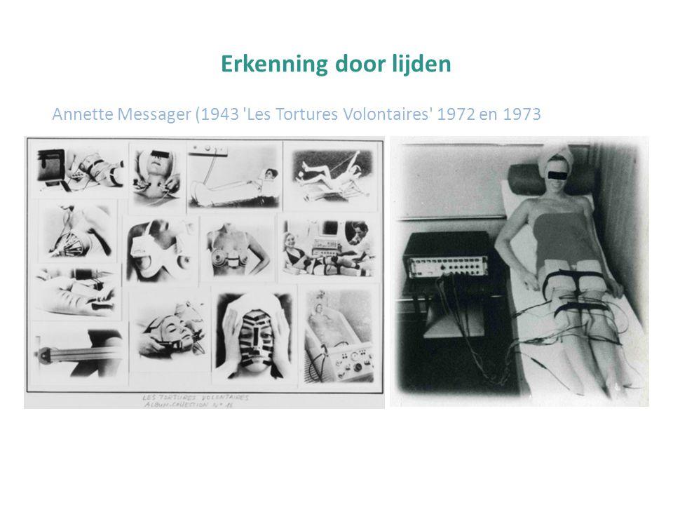 Erkenning door lijden Annette Messager (1943 'Les Tortures Volontaires' 1972 en 1973