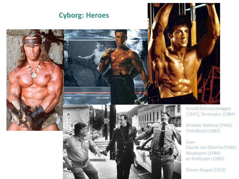 Cyborg: Heroes Arnold Schwarzenegger (1947), Terminator (1984) Silvester Stallone (1946) First Blood (1982). Jean- Claude van Damme (1960) Bloodsport