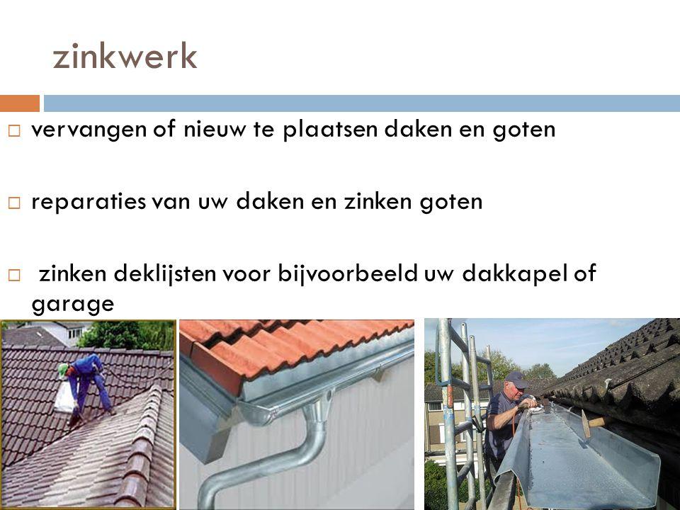 zinkwerk  vervangen of nieuw te plaatsen daken en goten  reparaties van uw daken en zinken goten  zinken deklijsten voor bijvoorbeeld uw dakkapel o