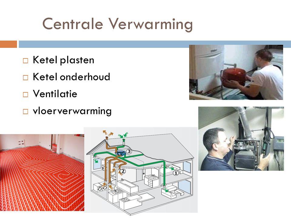 Centrale Verwarming  Ketel plasten  Ketel onderhoud  Ventilatie  vloerverwarming