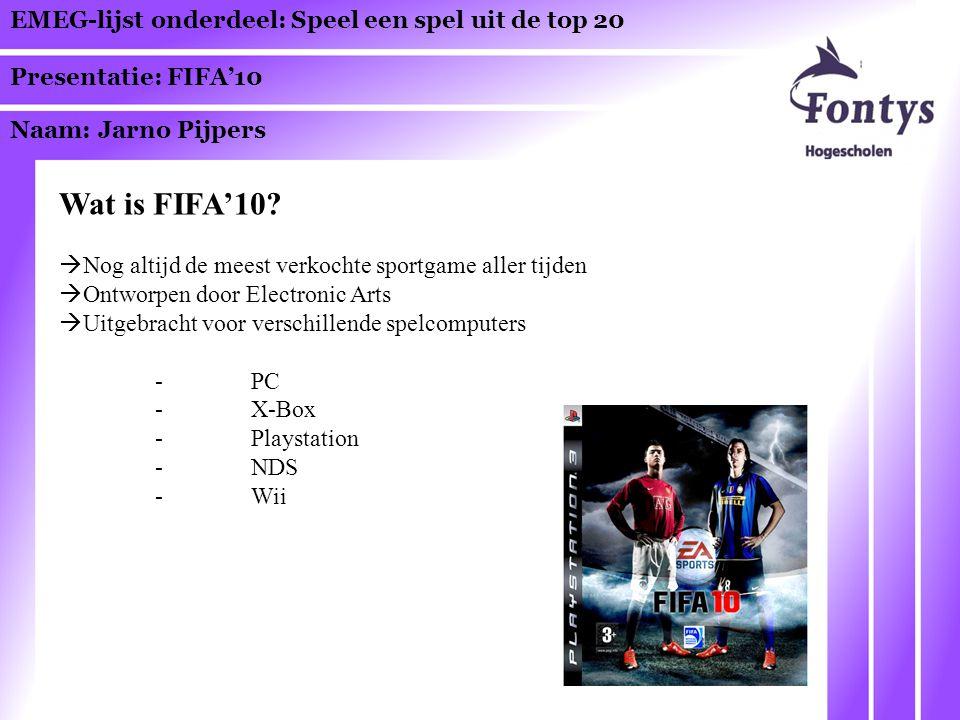 EMEG-lijst onderdeel: Speel een spel uit de top 20 Presentatie: FIFA'10 Naam: Jarno Pijpers Wat is FIFA'10.