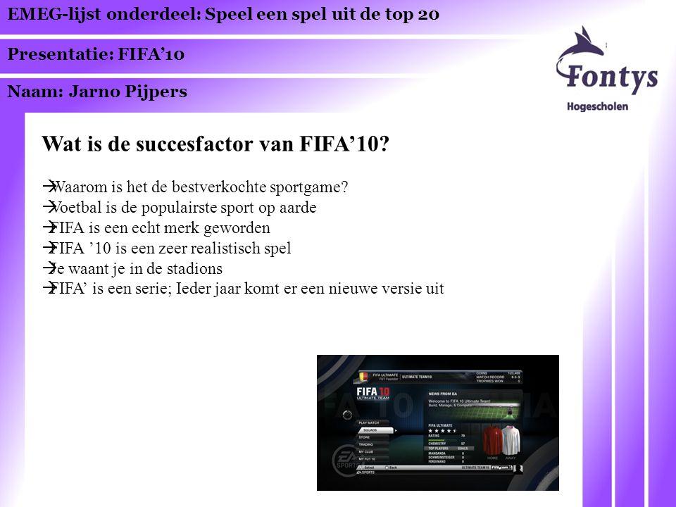 EMEG-lijst onderdeel: Speel een spel uit de top 20 Presentatie: FIFA'10 Naam: Jarno Pijpers Wat is de succesfactor van FIFA'10.