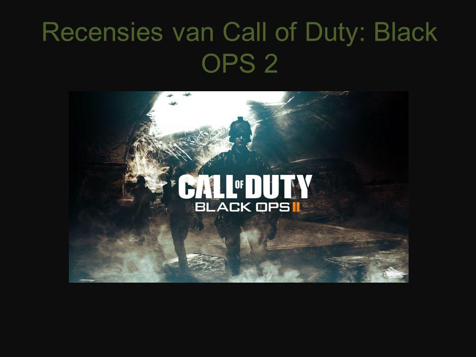 Recensie 1 http://www.insidegamer.nl/recensies/101683/call- of-duty-black-ops-2-review http://www.insidegamer.nl/recensies/101683/call- of-duty-black-ops-2-review Goede single player mode Duidelijke verhaallijn Weinig variatie in multiplayer Draait op oudere COD engine Krijgt een 8+