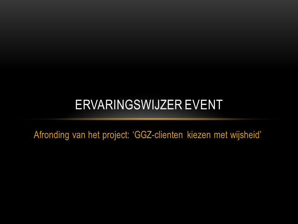 Afronding van het project: 'GGZ-clienten kiezen met wijsheid' ERVARINGSWIJZER EVENT