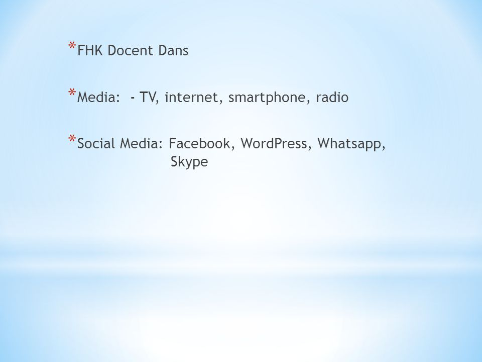 * FHK Docent Dans * Media: - TV, internet, smartphone, radio * Social Media: Facebook, WordPress, Whatsapp, Skype