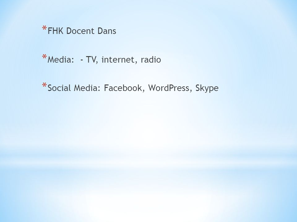 * FHK Docent Dans * Media: - TV, internet, radio * Social Media: Facebook, WordPress, Skype