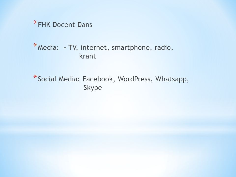 * FHK Docent Dans * Media: - TV, internet, smartphone, radio, krant * Social Media: Facebook, WordPress, Whatsapp, Skype