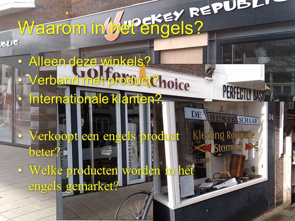 Waarom in het engels? Alleen deze winkels? Verband met product? Internationale klanten? Verkoopt een engels product beter? Welke producten worden in h