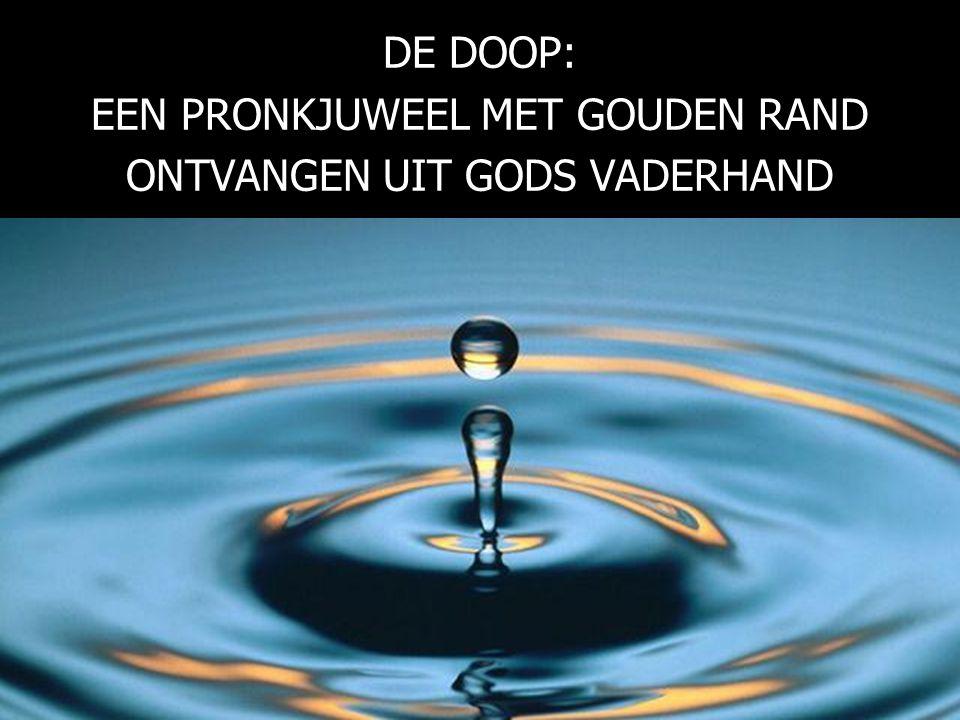 DE DOOP: EEN PRONKJUWEEL MET GOUDEN RAND ONTVANGEN UIT GODS VADERHAND