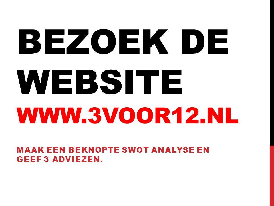 BEZOEK DE WEBSITE WWW.3VOOR12.NL MAAK EEN BEKNOPTE SWOT ANALYSE EN GEEF 3 ADVIEZEN.