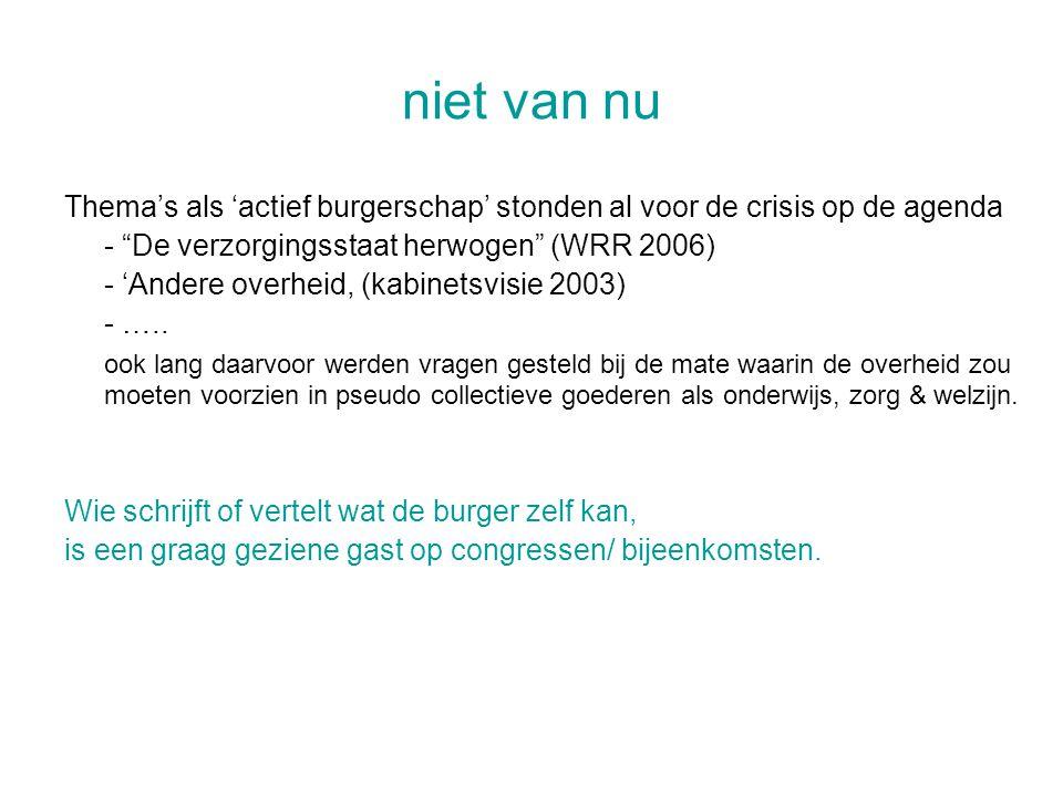 """niet van nu Thema's als 'actief burgerschap' stonden al voor de crisis op de agenda - """"De verzorgingsstaat herwogen"""" (WRR 2006) - 'Andere overheid, (k"""