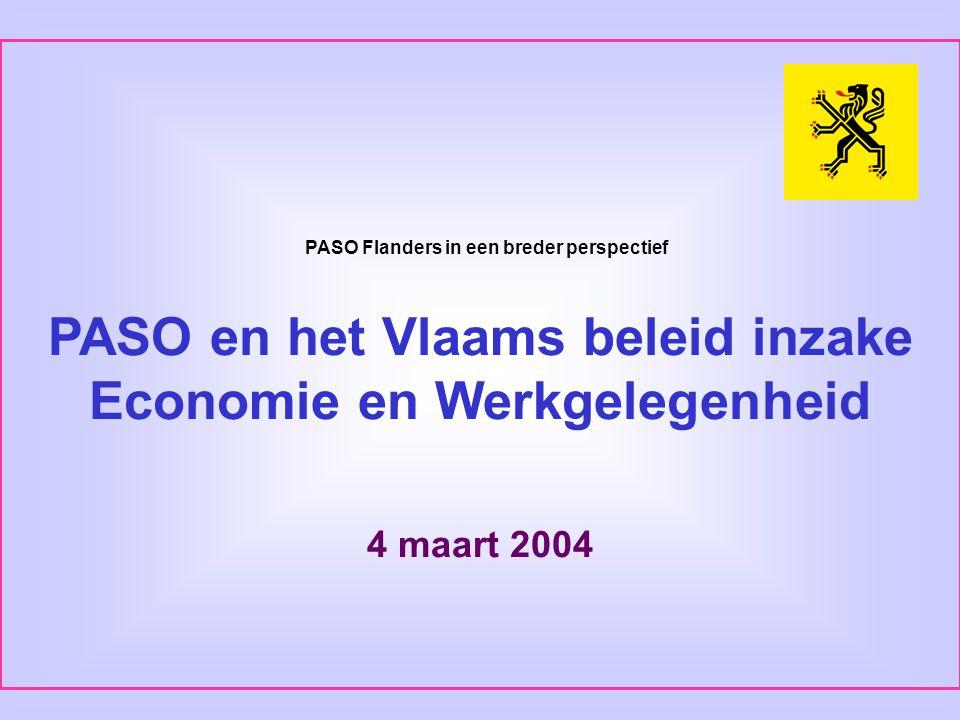 PASO Flanders in een breder perspectief PASO en het Vlaams beleid inzake Economie en Werkgelegenheid 4 maart 2004