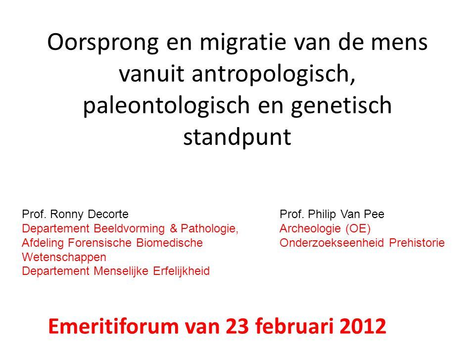 Oorsprong en migratie van de mens vanuit antropologisch, paleontologisch en genetisch standpunt Prof. Ronny Decorte Departement Beeldvorming & Patholo