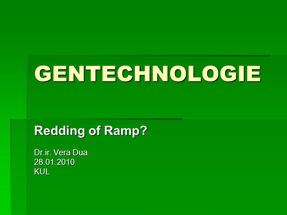 GENTECHNOLOGIE Redding of Ramp? Dr.ir. Vera Dua 28.01.2010KUL