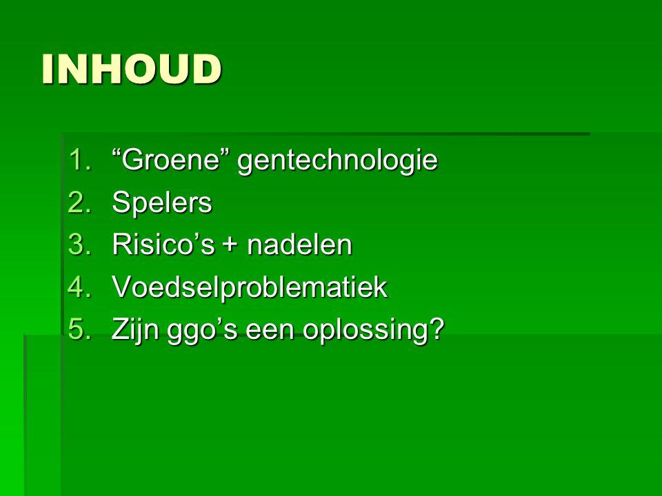 """INHOUD 1.""""Groene"""" gentechnologie 2.Spelers 3.Risico's + nadelen 4.Voedselproblematiek 5.Zijn ggo's een oplossing?"""