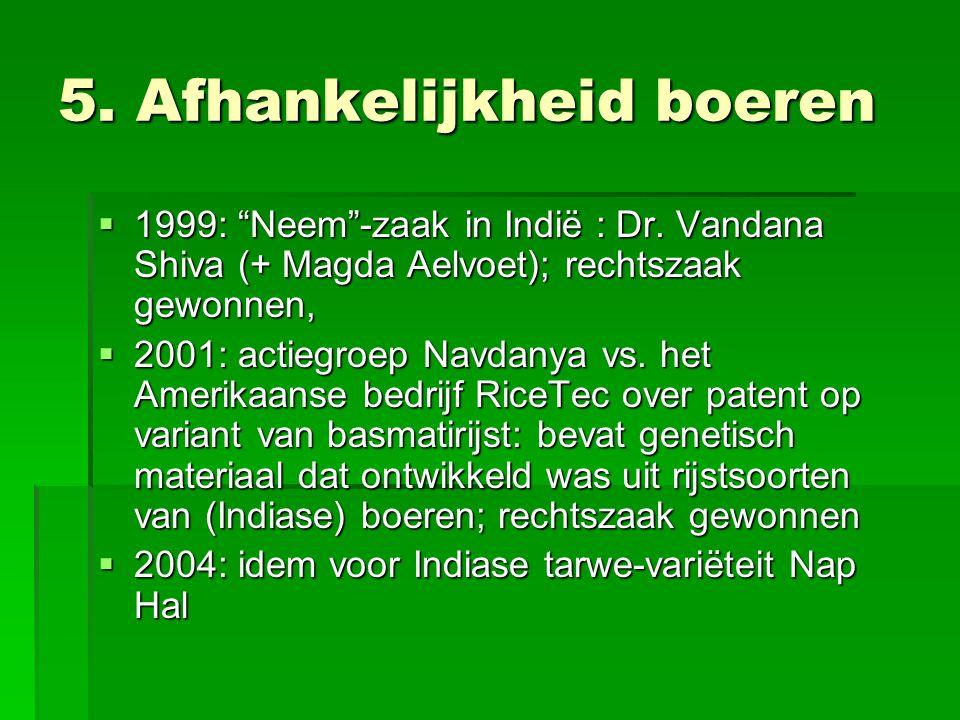 """5. Afhankelijkheid boeren  1999: """"Neem""""-zaak in Indië : Dr. Vandana Shiva (+ Magda Aelvoet); rechtszaak gewonnen,  2001: actiegroep Navdanya vs. het"""