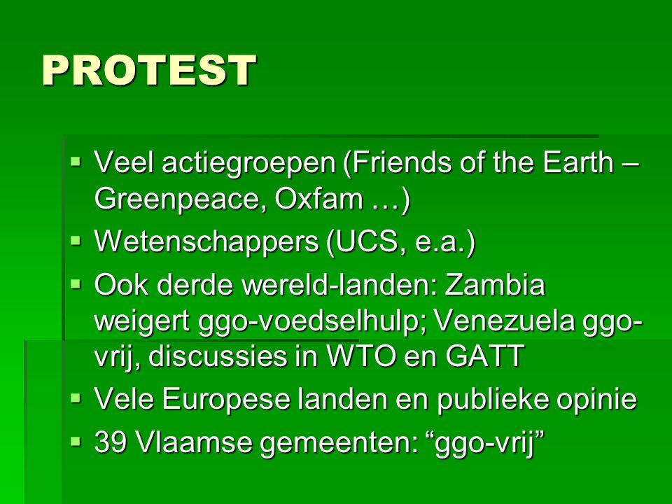 PROTEST  Veel actiegroepen (Friends of the Earth – Greenpeace, Oxfam …)  Wetenschappers (UCS, e.a.)  Ook derde wereld-landen: Zambia weigert ggo-vo