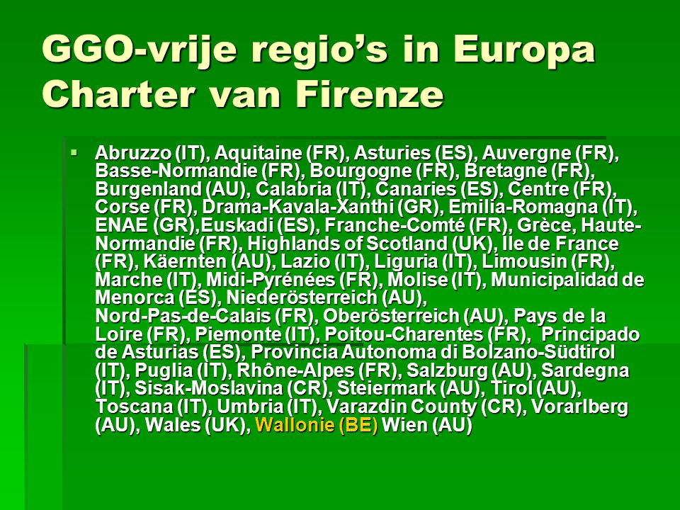 GGO-vrije regio's in Europa Charter van Firenze  Abruzzo (IT), Aquitaine (FR), Asturies (ES), Auvergne (FR), Basse-Normandie (FR), Bourgogne (FR), Br