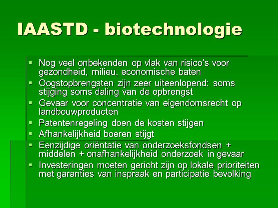 IAASTD - biotechnologie  Nog veel onbekenden op vlak van risico's voor gezondheid, milieu, economische baten  Oogstopbrengsten zijn zeer uiteenlopen