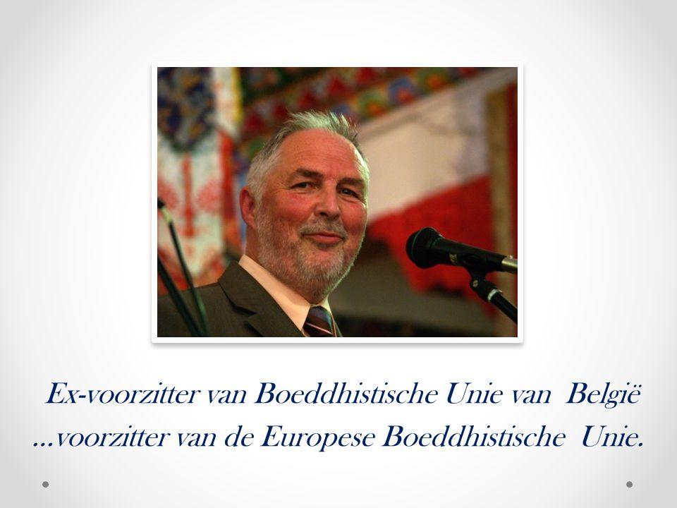 Ex-voorzitter van Boeddhistische Unie van België …voorzitter van de Europese Boeddhistische Unie.