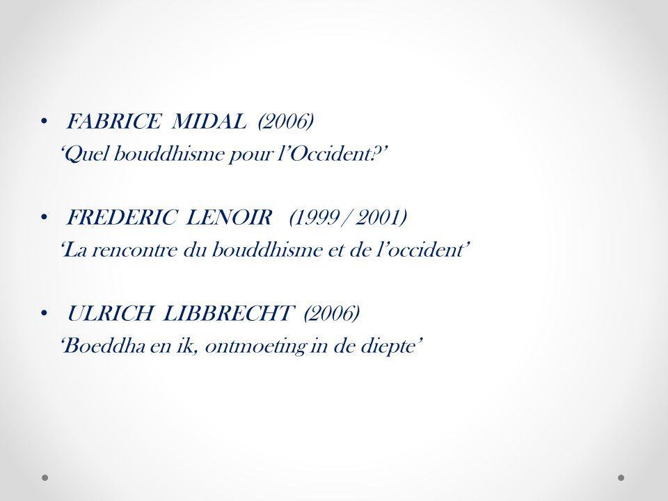 FABRICE MIDAL (2006) 'Quel bouddhisme pour l'Occident ' FREDERIC LENOIR (1999 / 2001) 'La rencontre du bouddhisme et de l'occident' ULRICH LIBBRECHT (2006) 'Boeddha en ik, ontmoeting in de diepte'