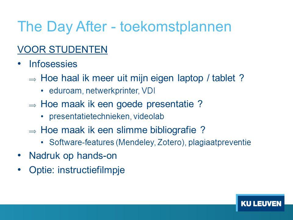 The Day After - toekomstplannen VOOR STUDENTEN Infosessies  Hoe haal ik meer uit mijn eigen laptop / tablet ? eduroam, netwerkprinter, VDI  Hoe maak