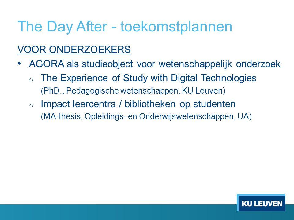 The Day After - toekomstplannen VOOR ONDERZOEKERS AGORA als studieobject voor wetenschappelijk onderzoek o The Experience of Study with Digital Techno