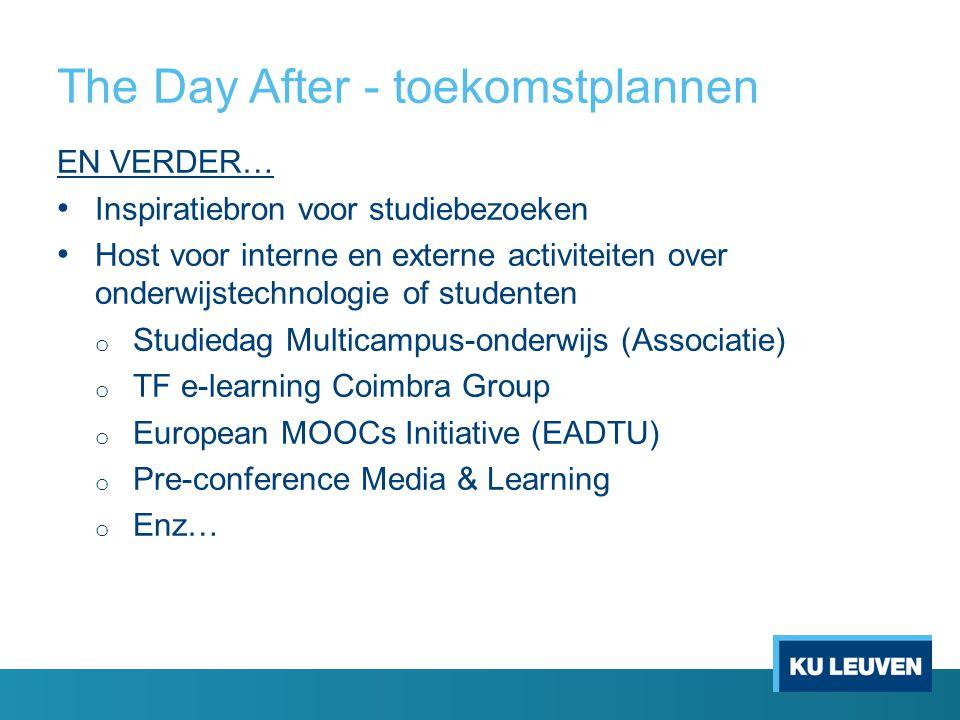 The Day After - toekomstplannen EN VERDER… Inspiratiebron voor studiebezoeken Host voor interne en externe activiteiten over onderwijstechnologie of s