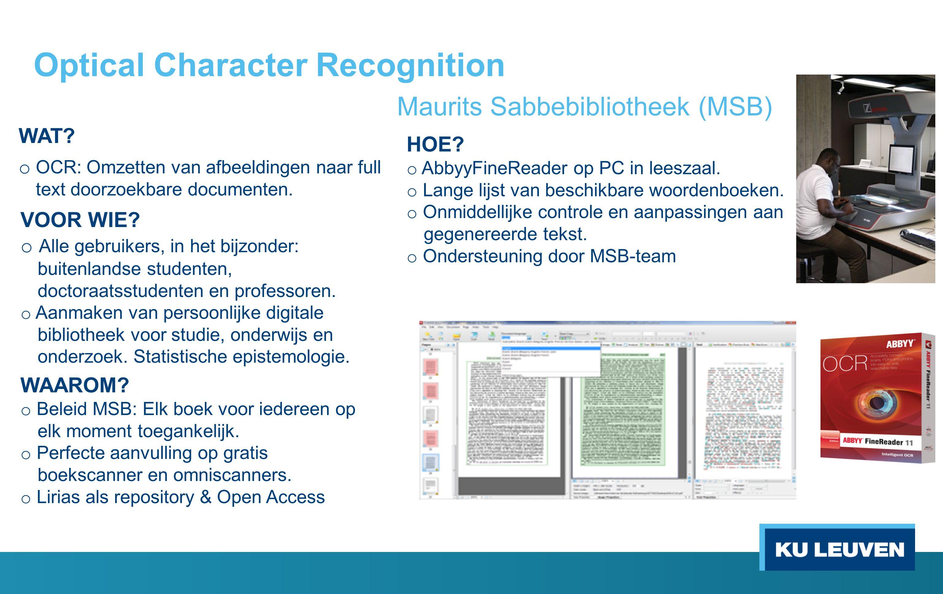 Optical Character Recognition Maurits Sabbebibliotheek (MSB) WAT? o OCR: Omzetten van afbeeldingen naar full text doorzoekbare documenten. WAAROM? o B