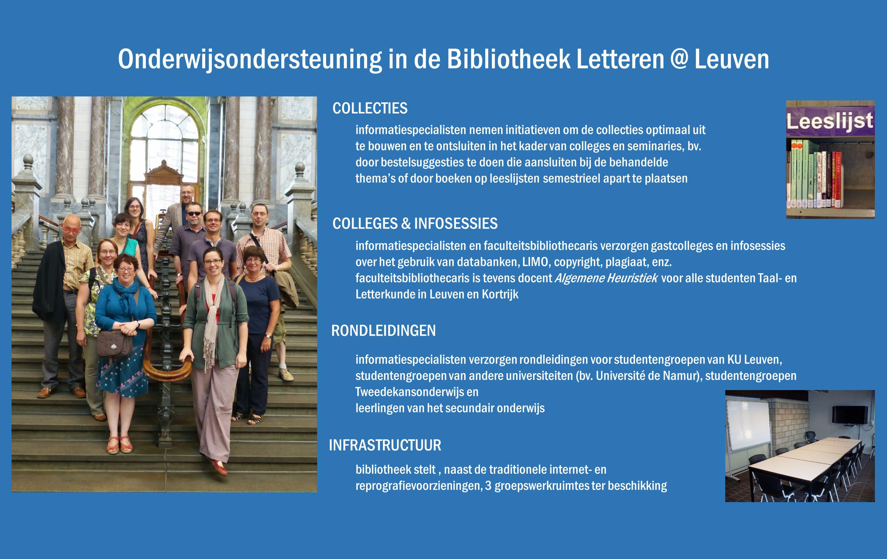Onderwijsondersteuning in de Bibliotheek Letteren @ Leuven COLLECTIES INFRASTRUCTUUR RONDLEIDINGEN COLLEGES & INFOSESSIES informatiespecialisten en fa