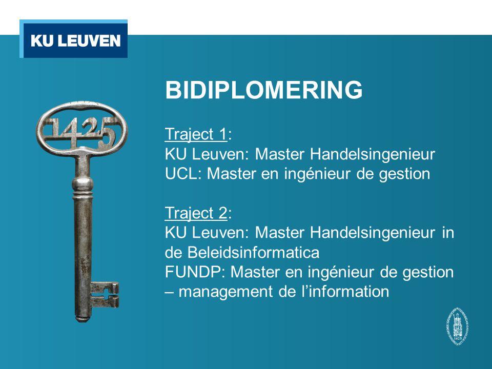 BIDIPLOMERING Traject 1: KU Leuven: Master Handelsingenieur UCL: Master en ingénieur de gestion Traject 2: KU Leuven: Master Handelsingenieur in de Be