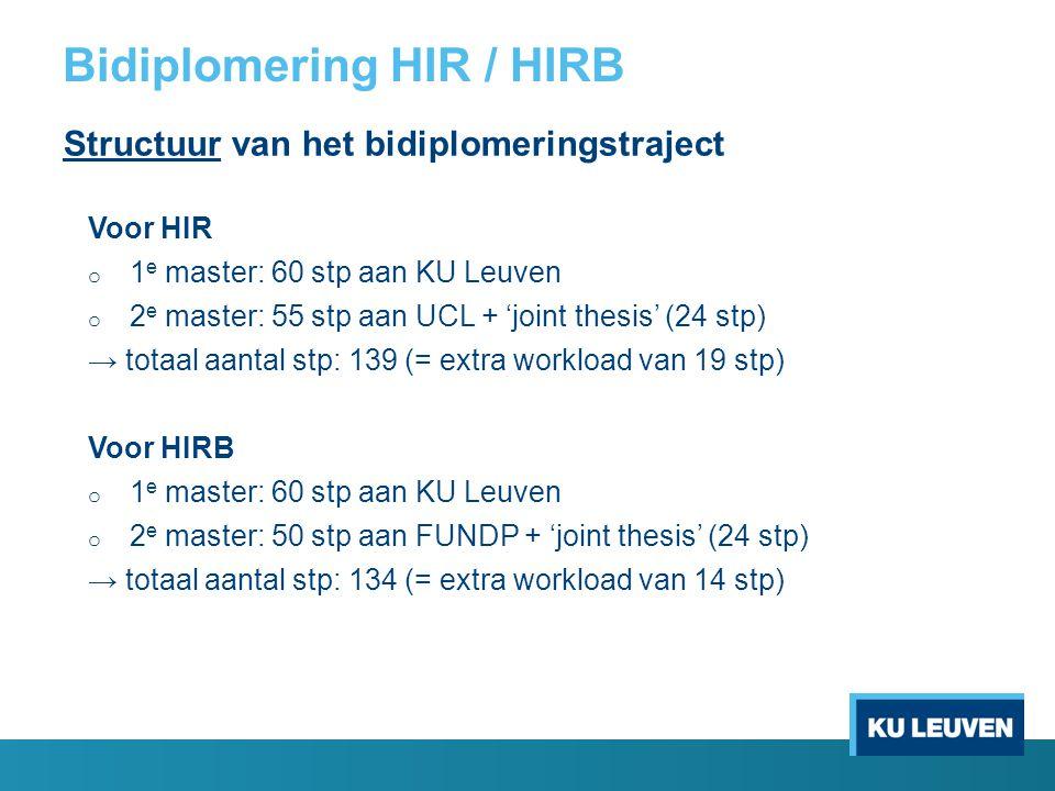 Bidiplomering HIR / HIRB Structuur van het bidiplomeringstraject Voor HIR o 1 e master: 60 stp aan KU Leuven o 2 e master: 55 stp aan UCL + 'joint the