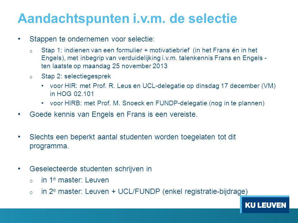 Aandachtspunten i.v.m. de selectie Stappen te ondernemen voor selectie: o Stap 1: indienen van een formulier + motivatiebrief (in het Frans én in het