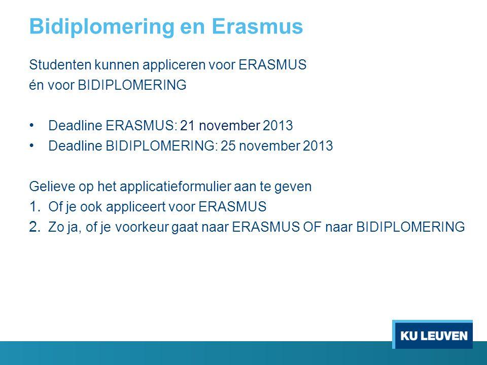 Bidiplomering en Erasmus Studenten kunnen appliceren voor ERASMUS én voor BIDIPLOMERING Deadline ERASMUS: 21 november 2013 Deadline BIDIPLOMERING: 25