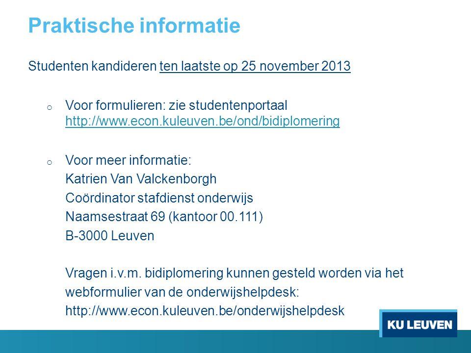 Praktische informatie Studenten kandideren ten laatste op 25 november 2013 o Voor formulieren: zie studentenportaal http://www.econ.kuleuven.be/ond/bi