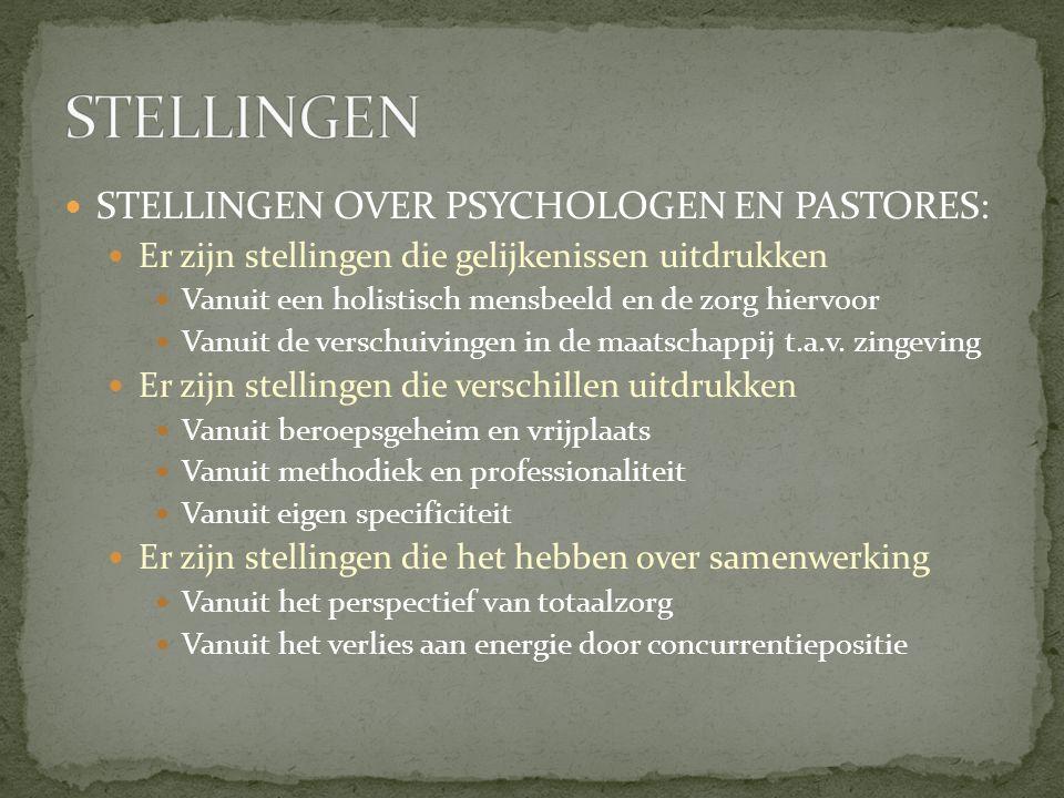 STELLINGEN OVER PSYCHOLOGEN EN PASTORES: Er zijn stellingen die gelijkenissen uitdrukken Vanuit een holistisch mensbeeld en de zorg hiervoor Vanuit de verschuivingen in de maatschappij t.a.v.