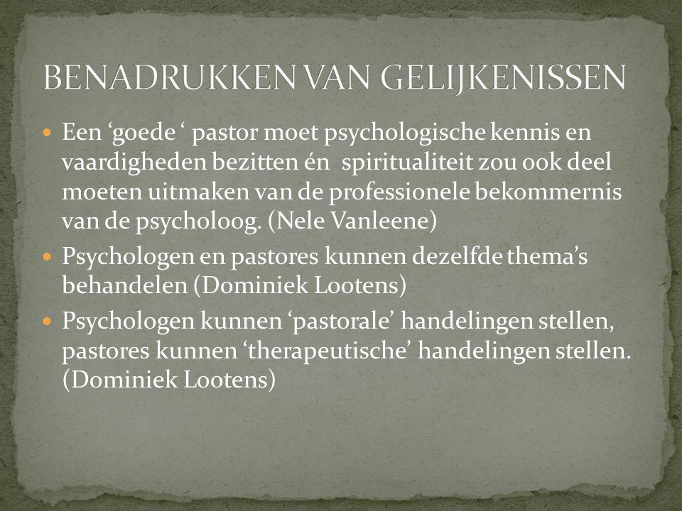 Een 'goede ' pastor moet psychologische kennis en vaardigheden bezitten én spiritualiteit zou ook deel moeten uitmaken van de professionele bekommerni