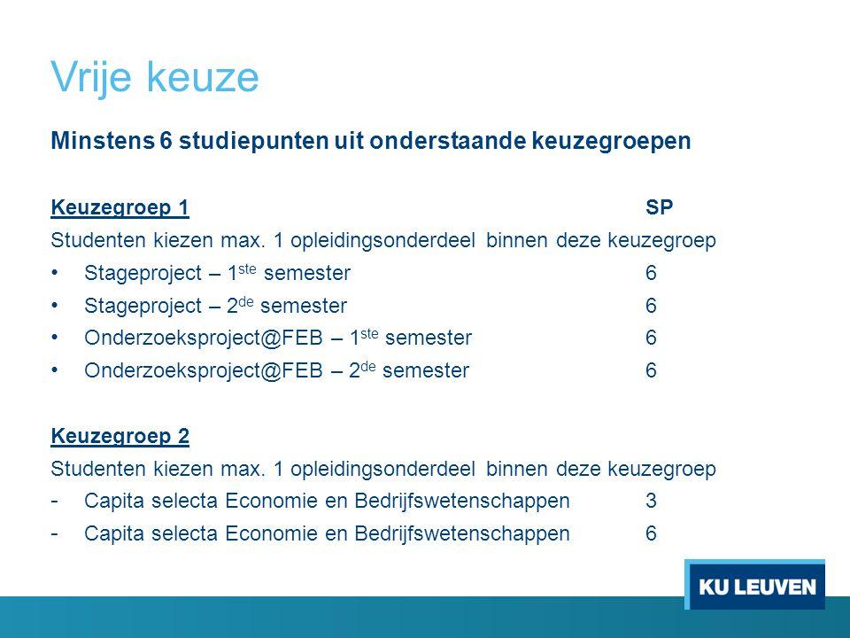 Vrije keuze Minstens 6 studiepunten uit onderstaande keuzegroepen Keuzegroep 1SP Studenten kiezen max.