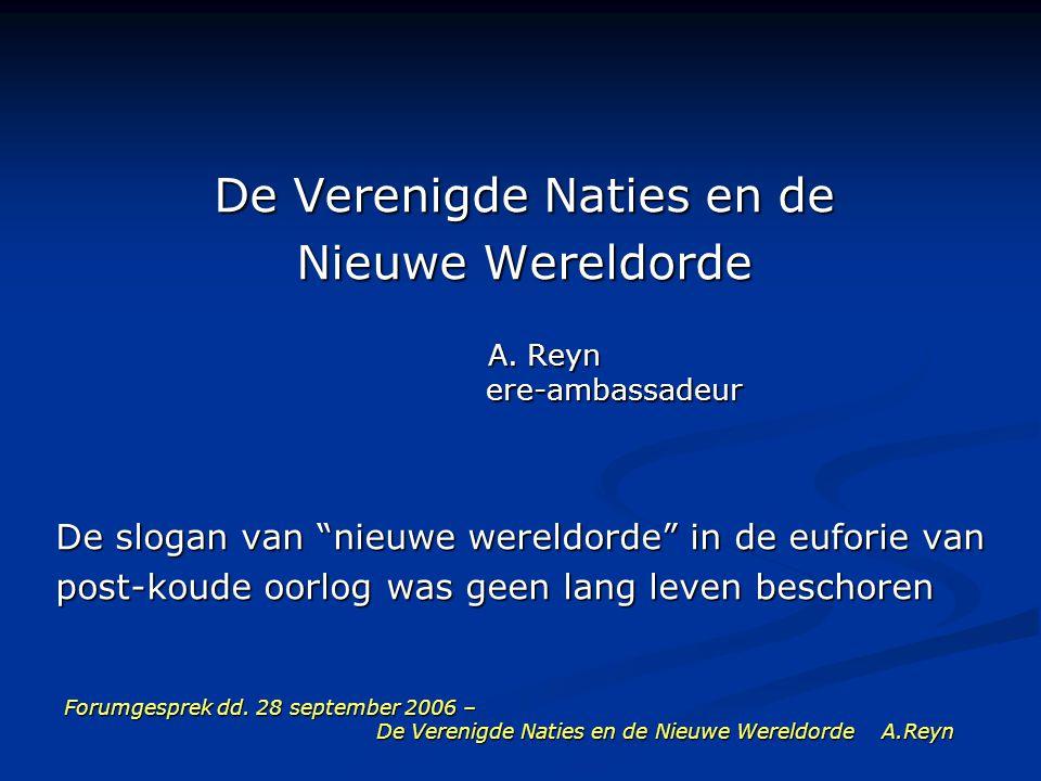 Forumgesprek dd. 28 september 2006 – De Verenigde Naties en de Nieuwe Wereldorde A.Reyn De Verenigde Naties en de Nieuwe Wereldorde A. Reyn ere-ambass