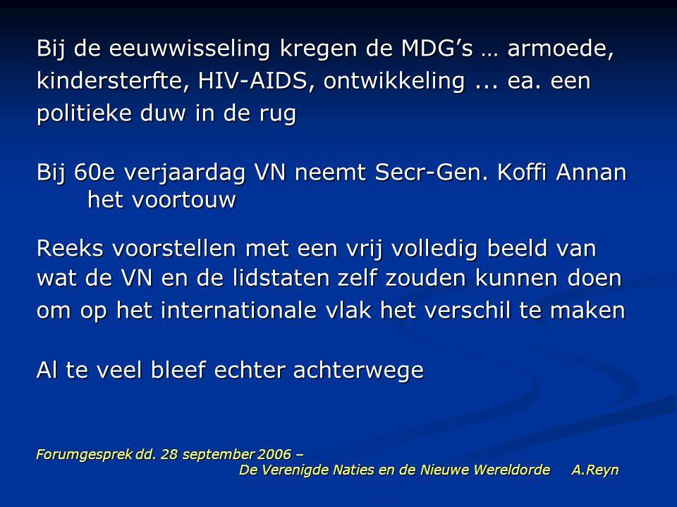 Forumgesprek dd. 28 september 2006 – De Verenigde Naties en de Nieuwe Wereldorde A.Reyn Bij de eeuwwisseling kregen de MDG's … armoede, kindersterfte,