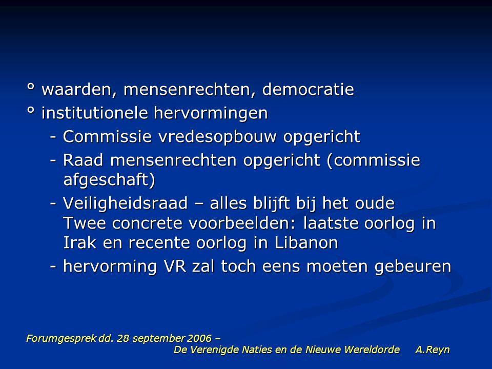 Forumgesprek dd. 28 september 2006 – De Verenigde Naties en de Nieuwe Wereldorde A.Reyn ° waarden, mensenrechten, democratie ° institutionele hervormi