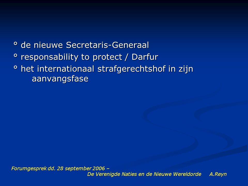 Forumgesprek dd. 28 september 2006 – De Verenigde Naties en de Nieuwe Wereldorde A.Reyn ° de nieuwe Secretaris-Generaal ° responsability to protect /
